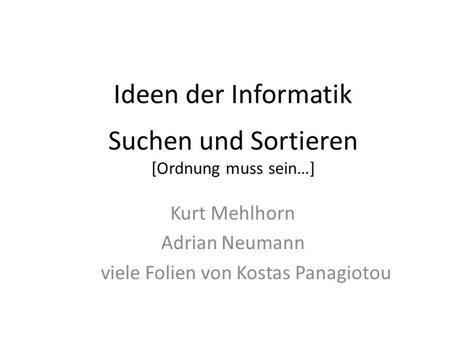 Ideen der Informatik Suchen und Sortieren [Ordnung muss sein…]